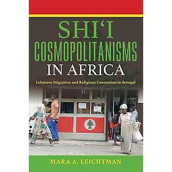 Shi'i Cosmopolitanisms in Africa - Lebanese Migration and Religious Co
