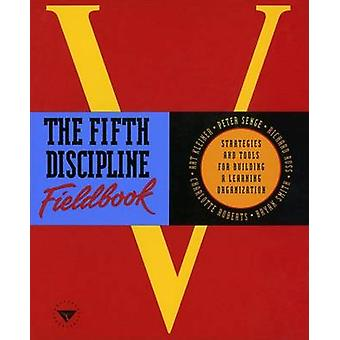 The Fifth Discipline Fieldbook - Strategies and Tools for Building a L