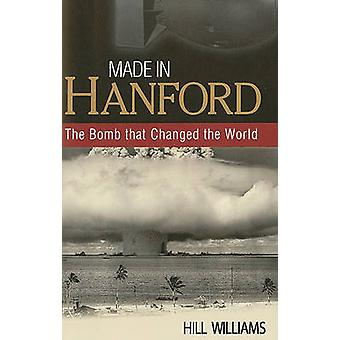 Made in Hanford - The Bomb That Changed the World by Hill Williams - 9