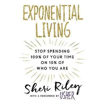 Exponential Living - Stop Spending 100% of Your Time on 10% of Who You
