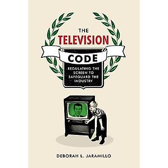 The Television Code - Regulating the Screen to Safeguard the Industry