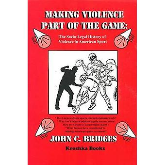 Making Violence Part of the Game - A Socio-Legal History of Violence i