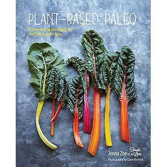 À base de plantes Paléo - recettes riches en protéines végétaliennes pour le bien-être et la Vita