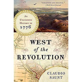 Väster om revolutionen - en ovanligt historia av 1776 av Claudio Saunt