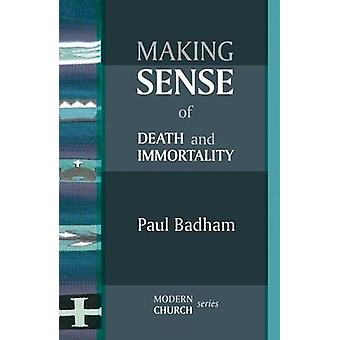 Making Sense of Death and Immortality by Badham & Paul