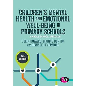 Childrens Mental Health and Emotional Wellbeing in Primary Schools by Howard & Colin