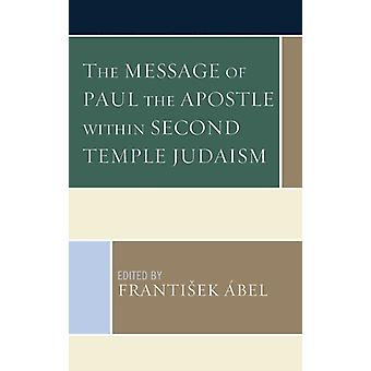 The Message of Paul the Apostle within Second Temple Judaism by bel & Frantiek