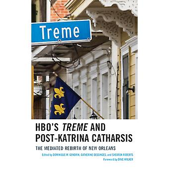 HBOs Treme and PostKatrina Catharsis The Mediated Rebirth of New Orleans by Gendrin & Dominique