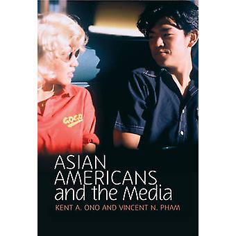 Asian Americans and the Media by Kent A. Ono - Vincent Pham - 9780745