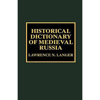 Historical Dictionary of Medieval Russia by Langer & Lawrence N.