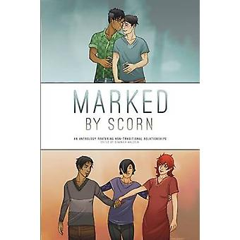 Marked by Scorn An Anthology Featuring NonTraditional Relationships by Malcolm & Dominica