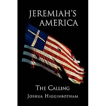 Jeremiahs America The Calling The Calling by Higginbotham & Joshua