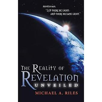 The Reality of Revelation Unveiled by Riles & Michael A.