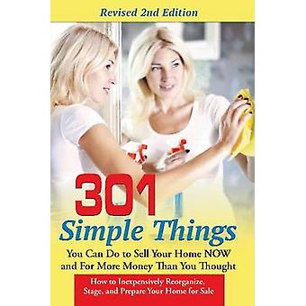 301 Simple Things You Can Do to Sell Your Home Now and for More Money Than You Thought How to Inexpensively Reorganize Stage and Prepare Your Home for Sale by Clark & Terri