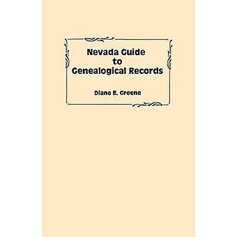 Nevada Guide to Genealogical Records by Greene & Diane E.