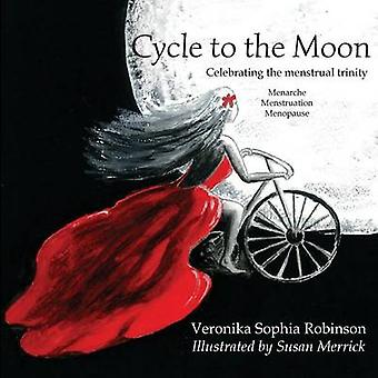 Cycle to the Moon Celebrating the Menstrual Trinity by Robinson & Veronika Sophia