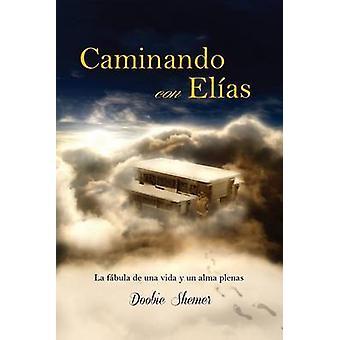 Caminando con Elias La fabula de una vida y un alma plenas by Shemer & Doobie