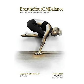 BreatheYourOMBalance Writings about Yoga by Women by Teague & S