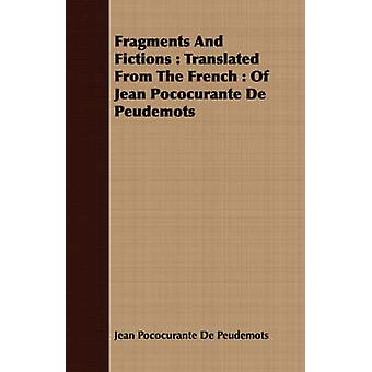 Fragments And Fictions  Translated From The French  Of Jean Pococurante De Peudemots by Pococurante De Peudemots & Jean
