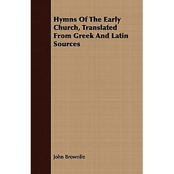 Hymns Of The Early Church Translated From Greek And Latin Sources by Brownlie & John