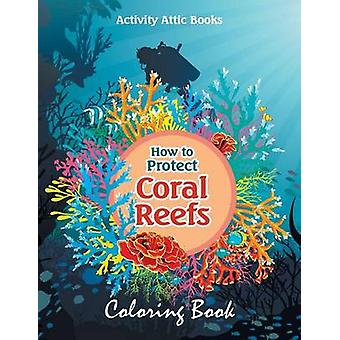 How to Protect Coral Reefs Coloring Book by Activity Attic Books