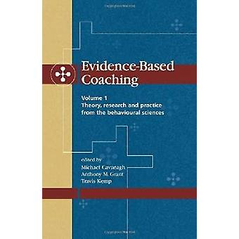 EvidenceBased Coaching Volume 1 Theory Research and Practice from the Behavioural Sciences by Cavanagh & Michael
