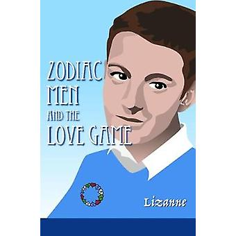 Zodiac Men and the Love Game by Lizanne