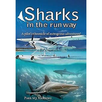 Sharks in the Runway A Seaplane Pilots FiftyYear Journey Through Bahamian Times by Harding & Paul W. J.