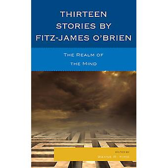 Thirteen Stories by FitzJames OBrien The Realm of the Mind by Kime & Wayne R.