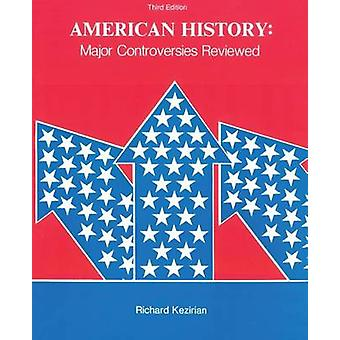 American History - Major Controversies Reviewed (3rd) by Richard Kezir