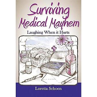 Surviving Medical Mayhem - Laughing When it Hurts by Loretta Schoen -