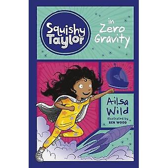 Squishy Taylor in Zero Gravity by Ailsa Wild - 9781474767163 Book