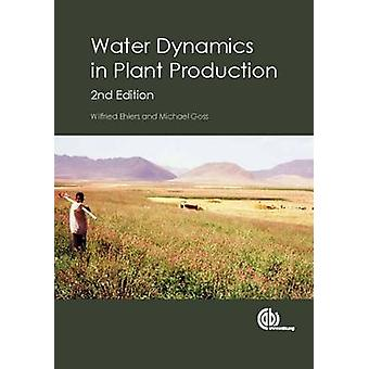 Water Dynamics in Plant Production / Wilfried Ehlers and Michael Goss