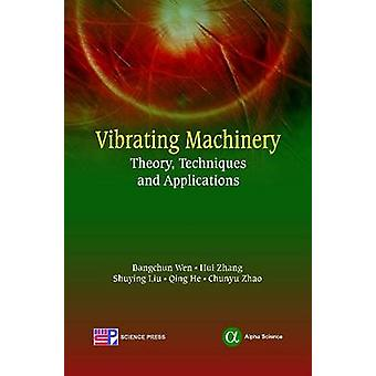 Vibrating Machinery - Theory - Techniques and Applications by Bangchun