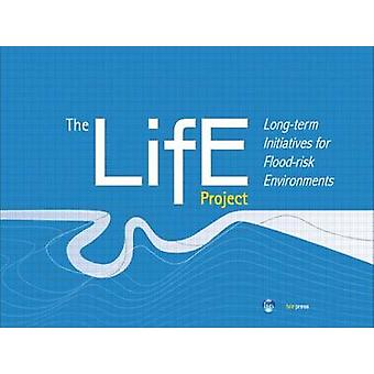 The LiFE Project - Long-term initiatives for Flood-risk Environments (