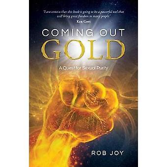 Coming Out Gold - A Quest for Sexual Purity by Rob Joy - 9781910786420