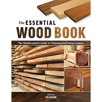 The Essential Wood Book - The Woodworker's Guide to Choosing and Using