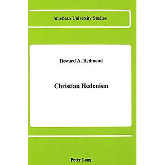Christian Hedonism by Howard A Redmond - 9780820411170 Book