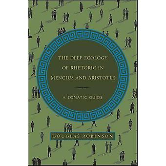 The Deep Ecology of Rhetoric in Mencius and Aristotle - A Somatic Guid