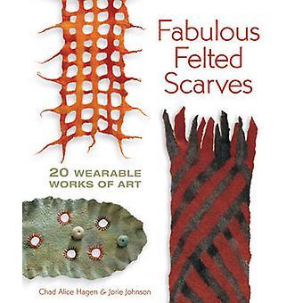 Fabulous Felted Scarves - 20 Wearable Works of Art by Chad Alice Hagen