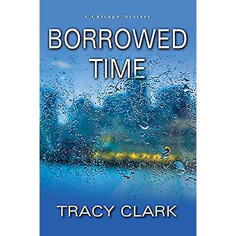 Borrowed Time by Tracy Clark - 9781496714909 Book