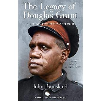 The Legacy of Douglas Grant - A Notable Aborigine in War and Peace by