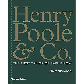 Henry Poole & Co. - The First Tailor of Savile Row by James Sherwo