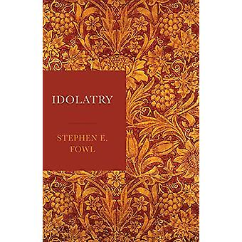 Idolatry by Stephen E. Fowl - 9781481310840 Book