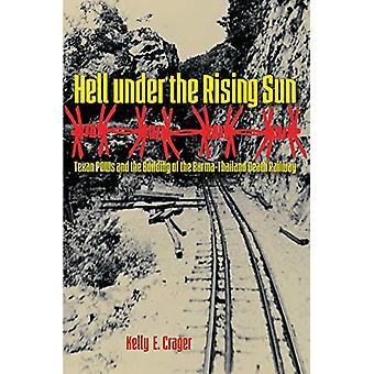 Hell under the Rising Sun - Texan POWs and the Building of the Burma-T