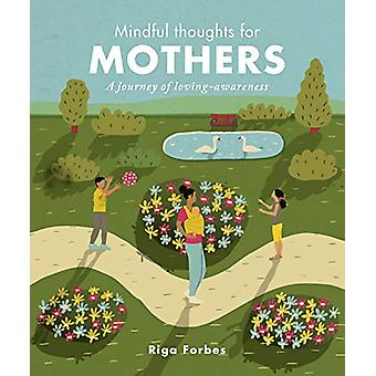 Mindful Thoughts for Mothers - A journey of loving-awareness by Riga F