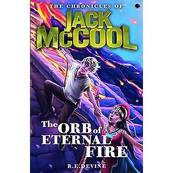 The Chronicles of Jack McCool  The Orb of Eternal Fire by Devine & R.E