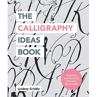 The Calligraphy Ideas Book by Gribble & Lyndsey