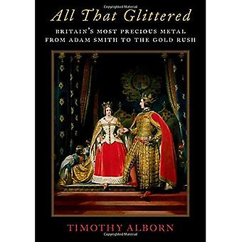All That Glittered: Britain's Most Precious Metal from Adam Smith to the Gold Rush