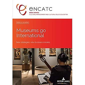 Museums go International: New strategies, new business models (Cultural Management and Cultural Policy Education)